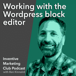 IMC Podcast #9 Working with the WordPress block editor