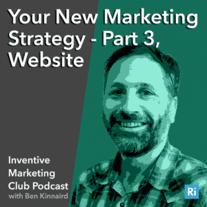 IMC Podcast #16: Your New Marketing Strategy – Part 3, Website