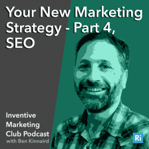 IMC Podcast #17: Your New Marketing Strategy – Part 4, SEO