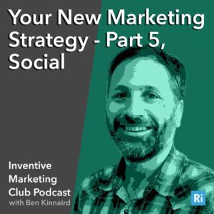 IMC Podcast #18: Your New Marketing Strategy – Part 5, Social