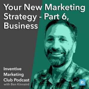 IMC Podcast #19: Your New Marketing Strategy – Part 6, Business